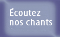 Ecoutez nos chants